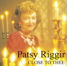 Patsy_Riggir_-_Close_To_Thee.jpg